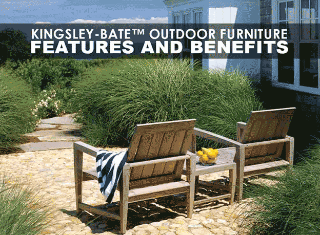 Kingsley Bate Outdoor Furniture Features And Benefits