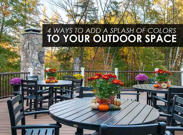 4 Ways To Add A Splash Of Colors To Your Outdoor Space