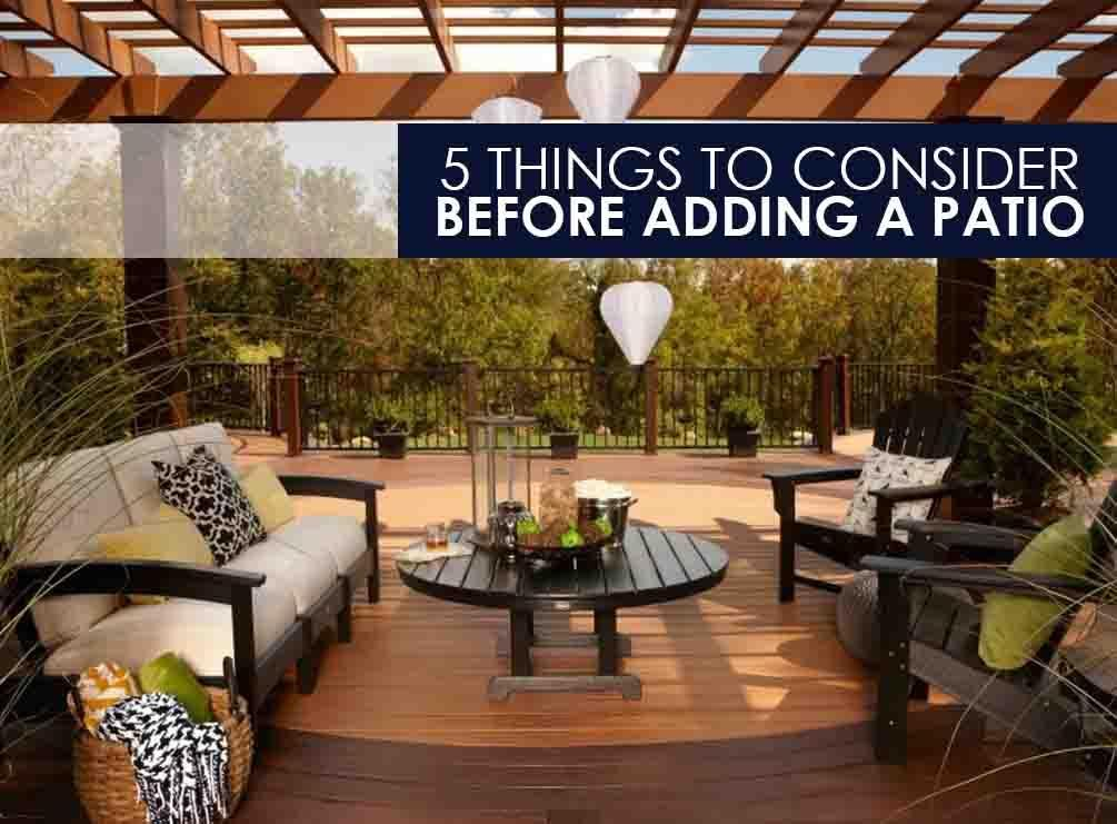 5 things to consider before adding a patio holloway company for Things to consider before building a house